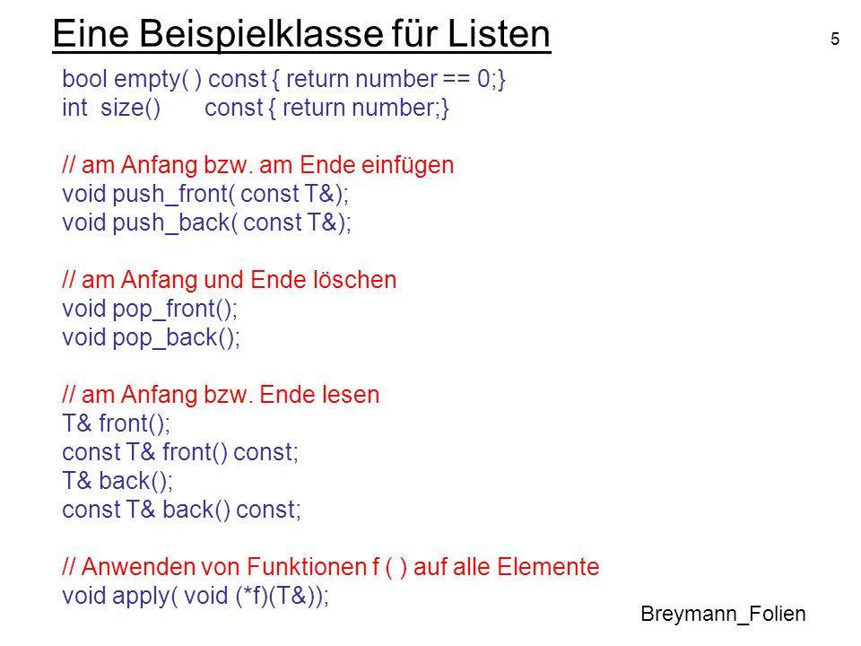 5 Eine Beispielklasse für Listen bool empty( ) const { return number == 0;} int size() const { return number;} // am Anfang bzw. am Ende einfügen void