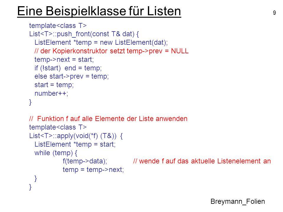 9 Eine Beispielklasse für Listen template List ::push_front(const T& dat) { ListElement *temp = new ListElement(dat); // der Kopierkonstruktor setzt t