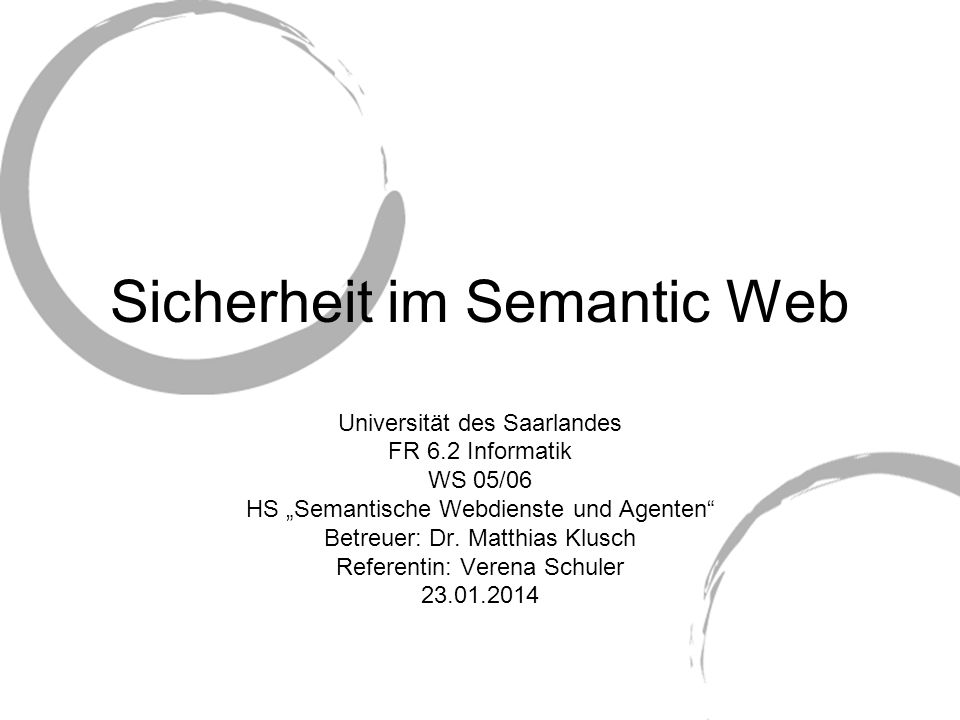 Sicherheit im Semantic Web Universität des Saarlandes FR 6.2 Informatik WS 05/06 HS Semantische Webdienste und Agenten Betreuer: Dr. Matthias Klusch R