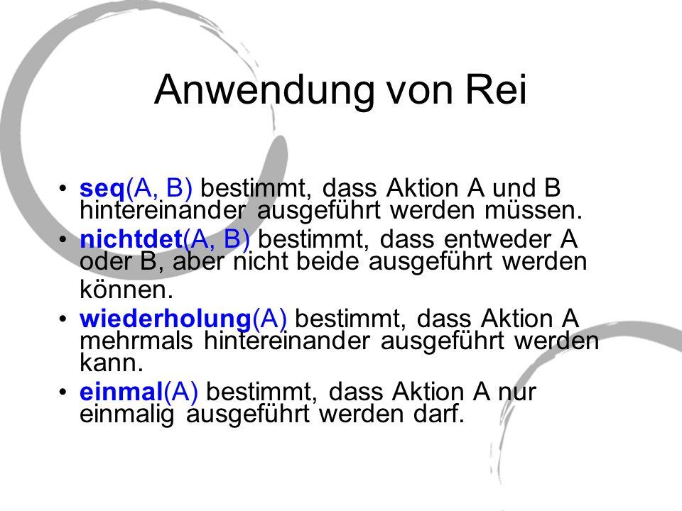 Anwendung von Rei seq(A, B) bestimmt, dass Aktion A und B hintereinander ausgeführt werden müssen. nichtdet(A, B) bestimmt, dass entweder A oder B, ab