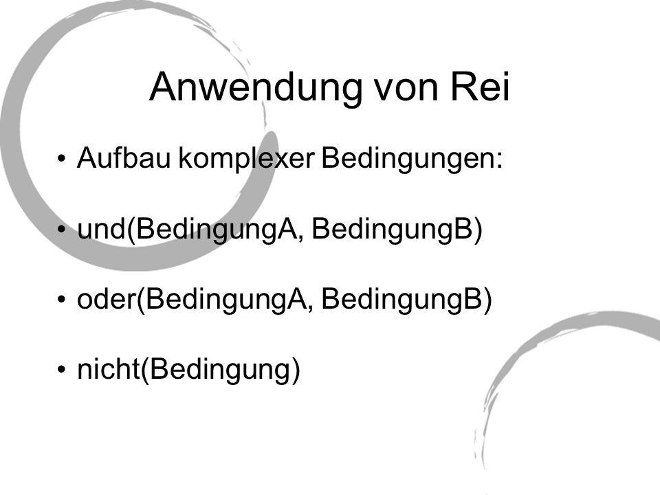 Anwendung von Rei Aufbau komplexer Bedingungen: und(BedingungA, BedingungB) oder(BedingungA, BedingungB) nicht(Bedingung)