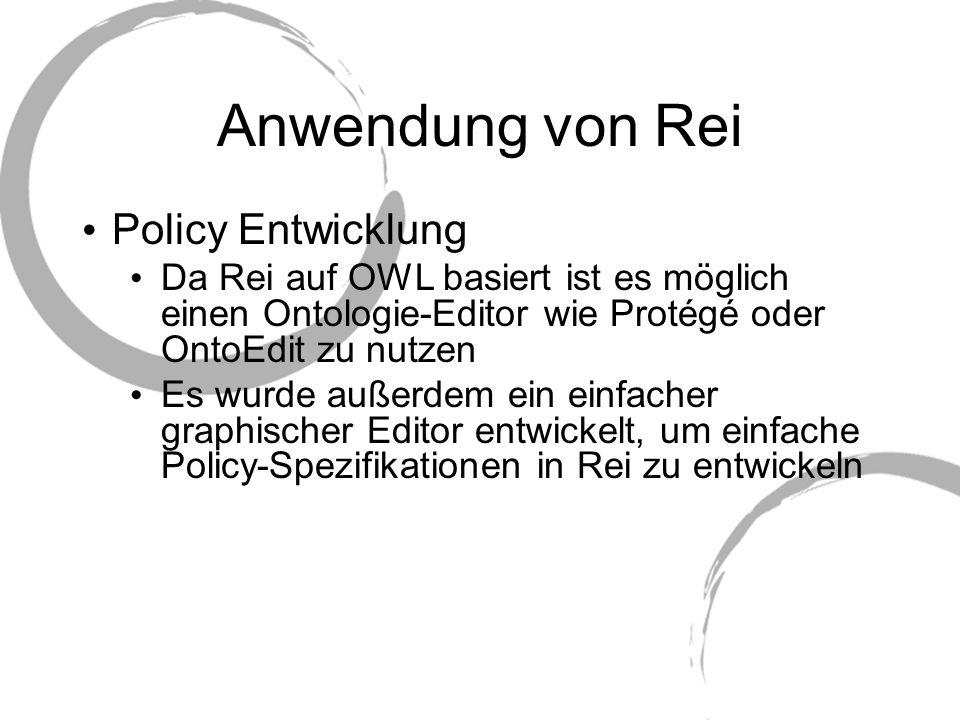 Anwendung von Rei Policy Entwicklung Da Rei auf OWL basiert ist es möglich einen Ontologie-Editor wie Protégé oder OntoEdit zu nutzen Es wurde außerde