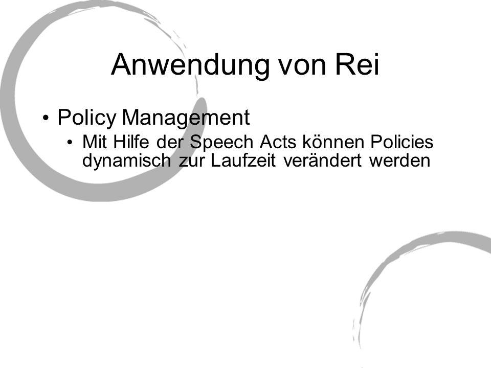 Anwendung von Rei Policy Management Mit Hilfe der Speech Acts können Policies dynamisch zur Laufzeit verändert werden