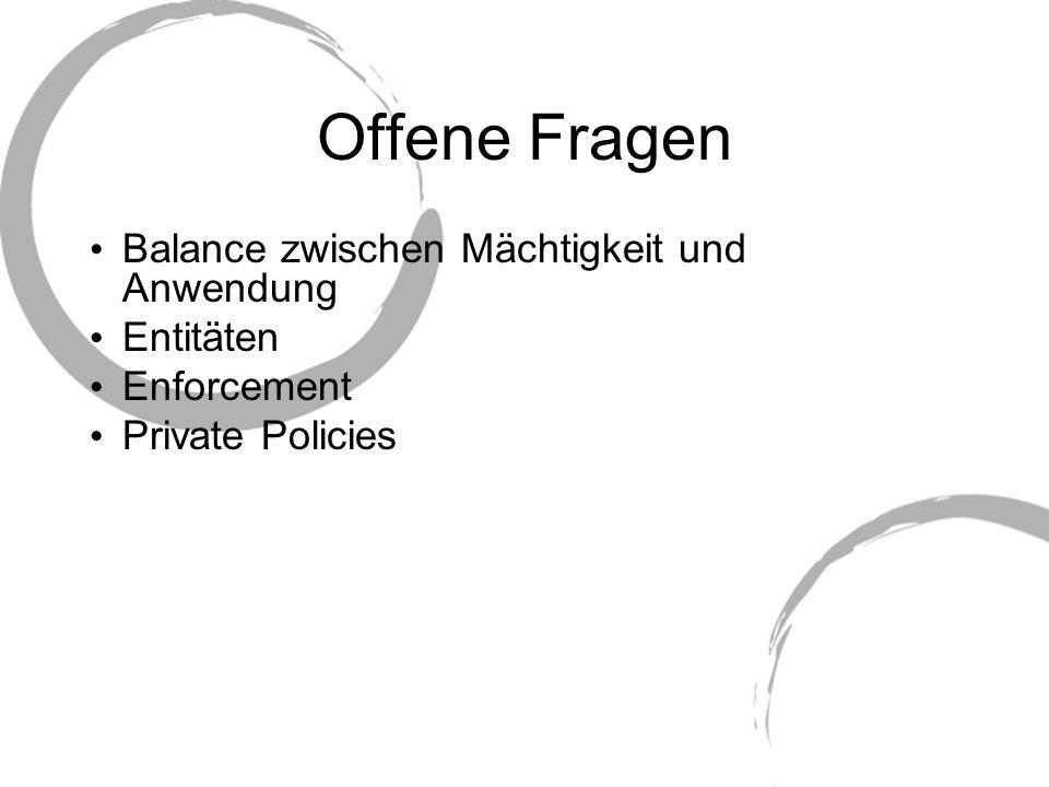 Offene Fragen Balance zwischen Mächtigkeit und Anwendung Entitäten Enforcement Private Policies