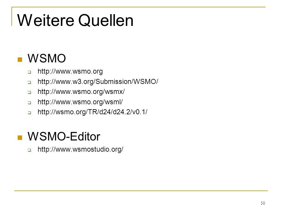 50 Weitere Quellen WSMO http://www.wsmo.org http://www.w3.org/Submission/WSMO/ http://www.wsmo.org/wsmx/ http://www.wsmo.org/wsml/ http://wsmo.org/TR/d24/d24.2/v0.1/ WSMO-Editor http://www.wsmostudio.org/