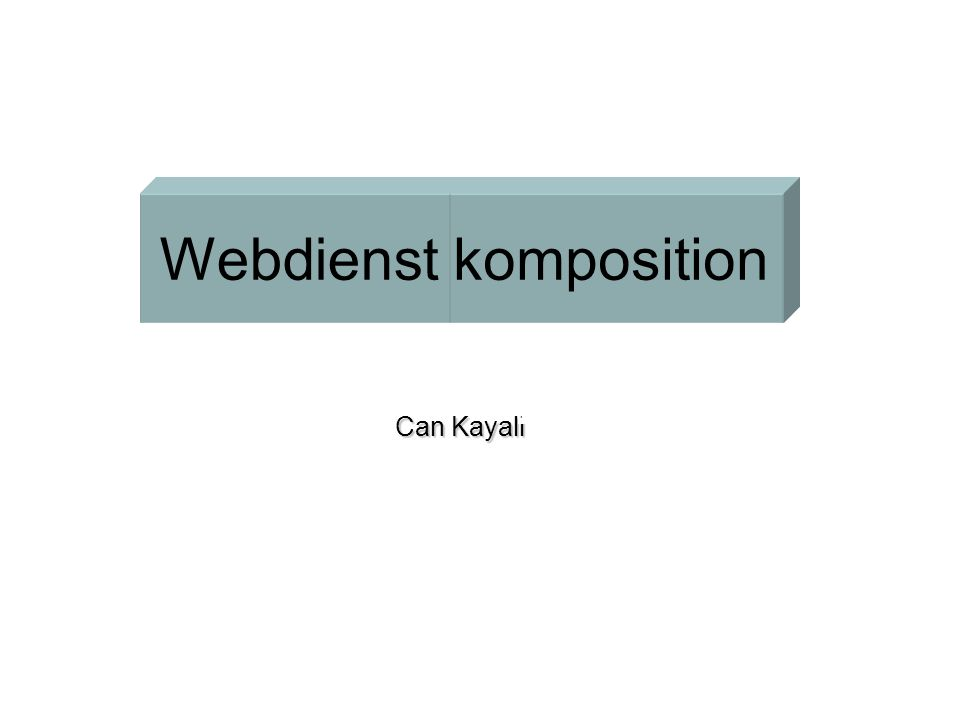 Can Kayali Betreuer: Dr. Andreas Gerber Webdienstkomposition