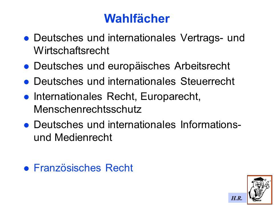 H.R. Wahlfächer Deutsches und internationales Vertrags- und Wirtschaftsrecht Deutsches und europäisches Arbeitsrecht Deutsches und internationales Ste