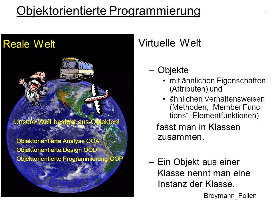 1 Objektorientierte Programmierung Breymann_Folien Reale Welt Unsere Welt besteht aus Objekten! Objektorientierte Analyse OOA Objektorientierte Design