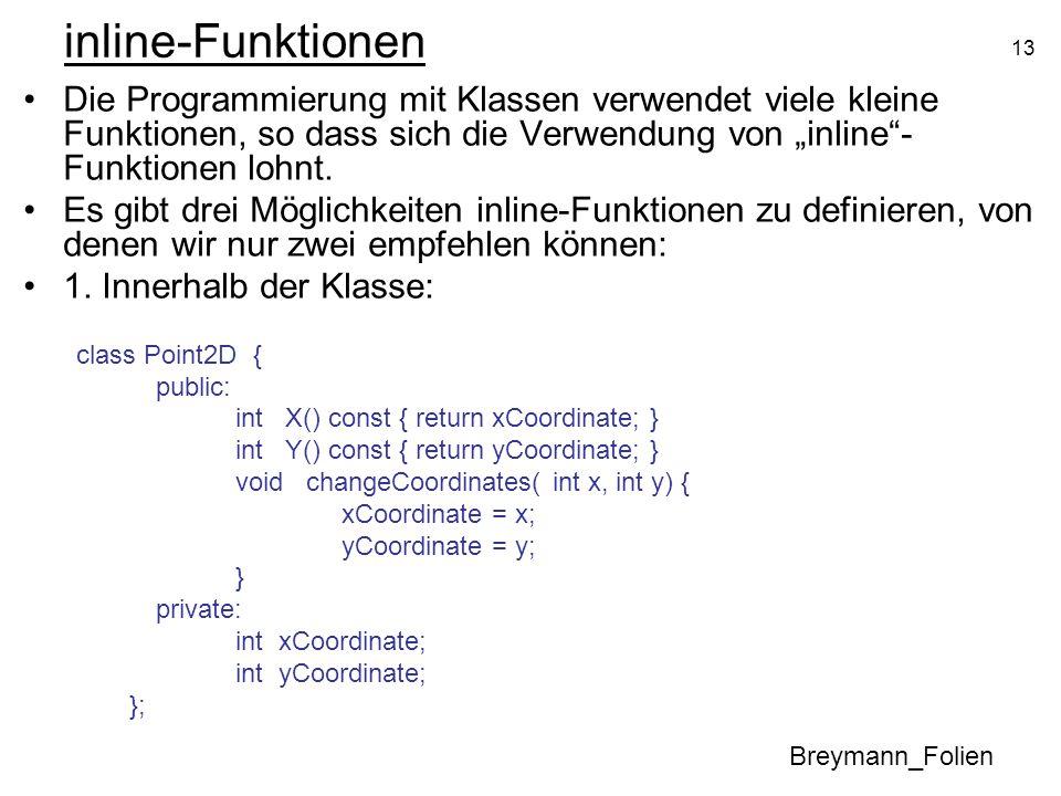 13 inline-Funktionen Die Programmierung mit Klassen verwendet viele kleine Funktionen, so dass sich die Verwendung von inline- Funktionen lohnt. Es gi