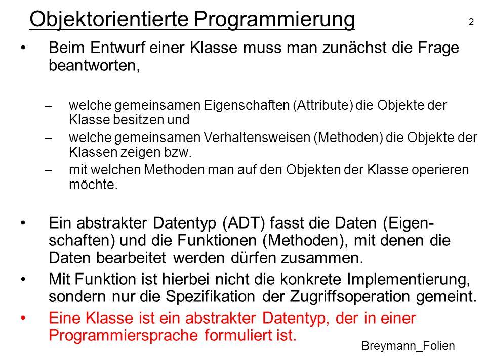 2 Objektorientierte Programmierung Breymann_Folien Beim Entwurf einer Klasse muss man zunächst die Frage beantworten, –welche gemeinsamen Eigenschafte