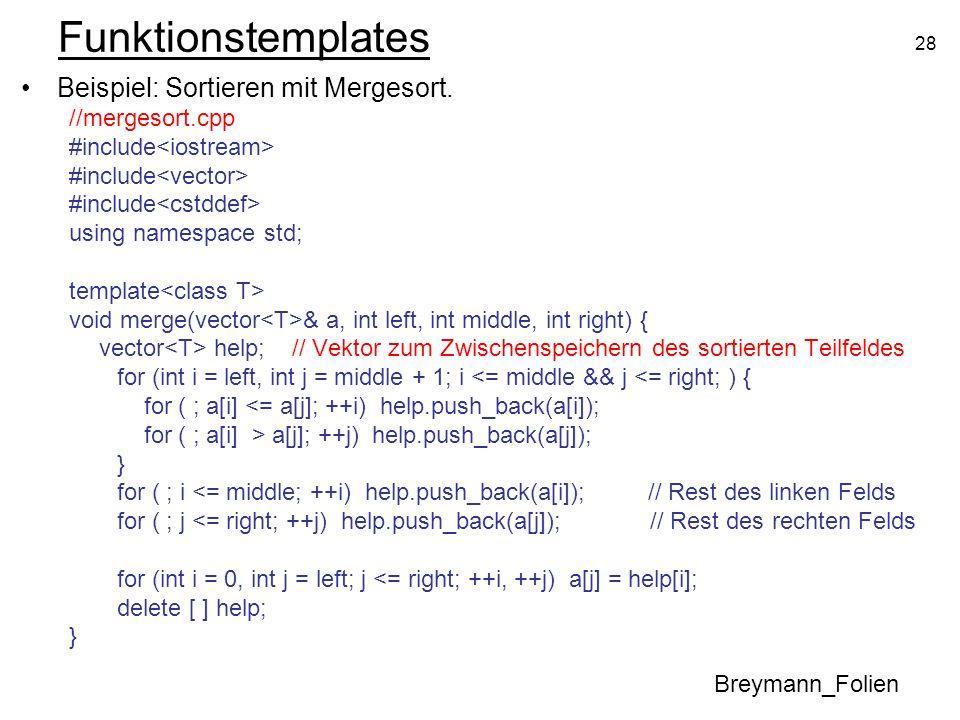 28 Funktionstemplates Beispiel: Sortieren mit Mergesort. //mergesort.cpp #include using namespace std; template void merge(vector & a, int left, int m