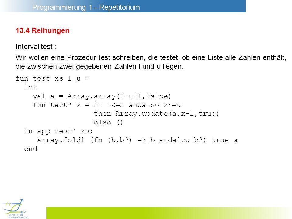 Programmierung 1 - Repetitorium 13.4 Reihungen Intervalltest : Wir wollen eine Prozedur test schreiben, die testet, ob eine Liste alle Zahlen enthält, die zwischen zwei gegebenen Zahlen l und u liegen.