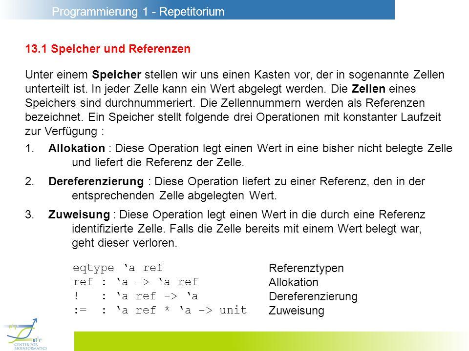 Programmierung 1 - Repetitorium 13.1 Speicher und Referenzen Der Typkonstruktor ref liefert unendlich viele Referenztypen.