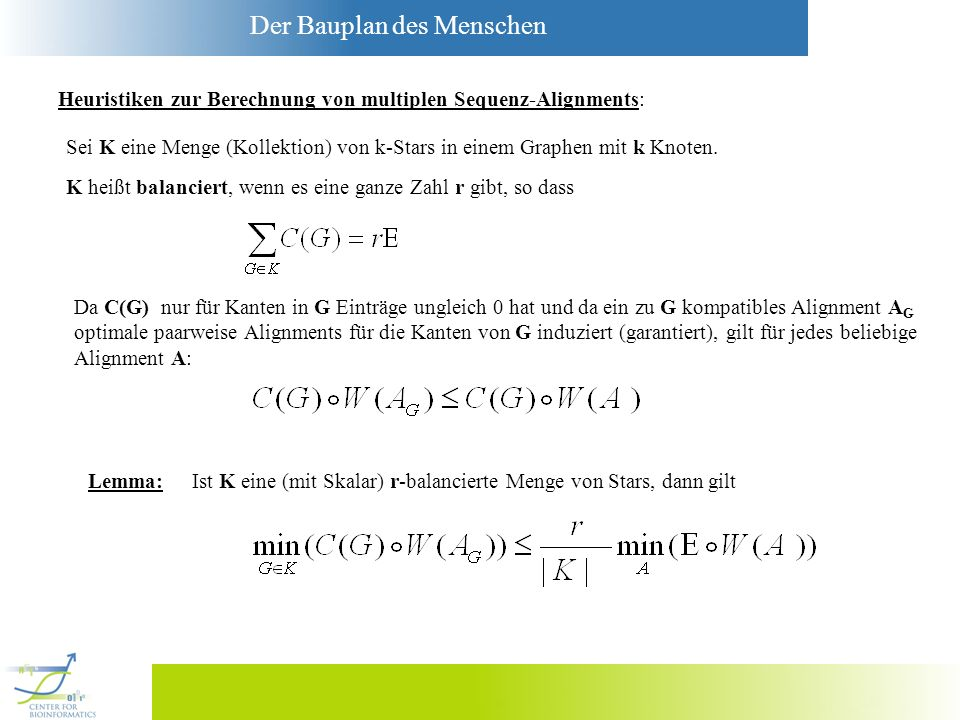 Der Bauplan des Menschen Heuristiken zur Berechnung von multiplen Sequenz-Alignments: Sei K eine Menge (Kollektion) von k-Stars in einem Graphen mit k