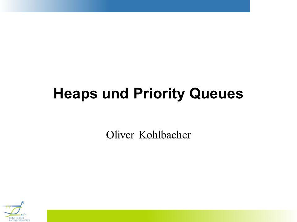 Heaps und Priority Queues Oliver Kohlbacher