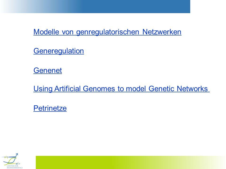 Modelle von genregulatorischen Netzwerken Generegulation Genenet Using Artificial Genomes to model Genetic Networks Petrinetze