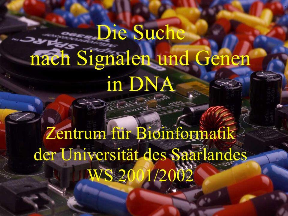 Die Suche nach Signalen und Genen in DNA Zentrum für Bioinformatik der Universität des Saarlandes WS 2001/2002