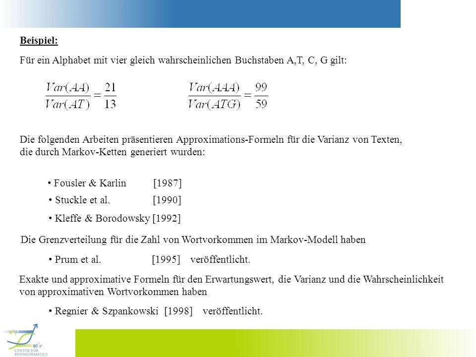 Beispiel: Für ein Alphabet mit vier gleich wahrscheinlichen Buchstaben A,T, C, G gilt: Die folgenden Arbeiten präsentieren Approximations-Formeln für