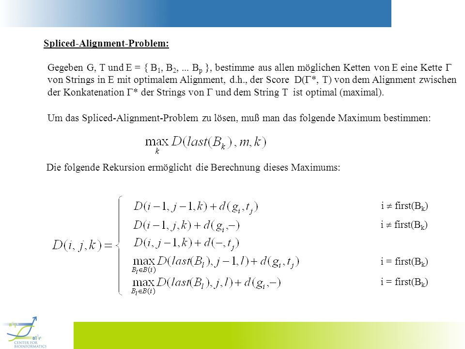 Spliced-Alignment-Problem: Gegeben G, T und E = { B 1, B 2,...