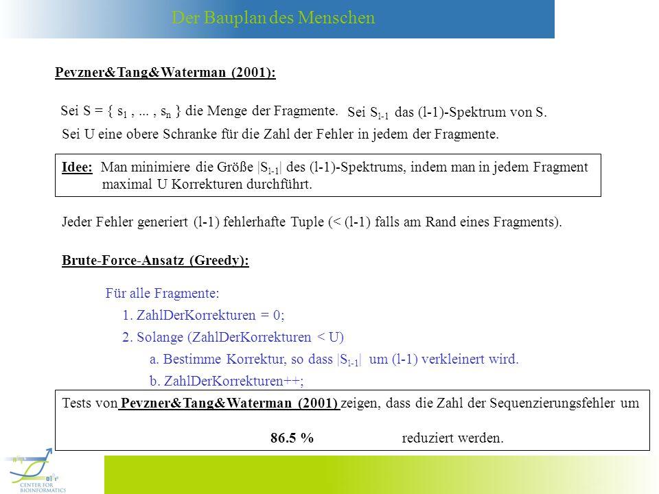 Der Bauplan des Menschen Pevzner&Tang&Waterman (2001): Sei S = { s 1,..., s n } die Menge der Fragmente. Sei S l-1 das (l-1)-Spektrum von S. Sei U ein