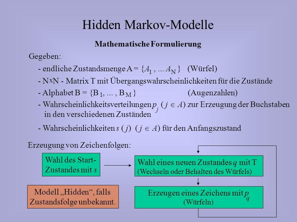 Hidden Markov-Modelle Mathematische Formulierung Gegeben: - endliche Zustandsmenge A = {A,...