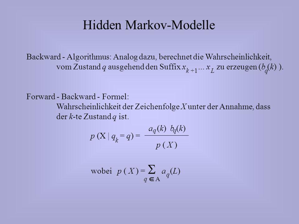 Hidden Markov-Modelle Backward - Algorithmus: Analog dazu, berechnet die Wahrscheinlichkeit, vom Zustand q ausgehend den Suffix x...