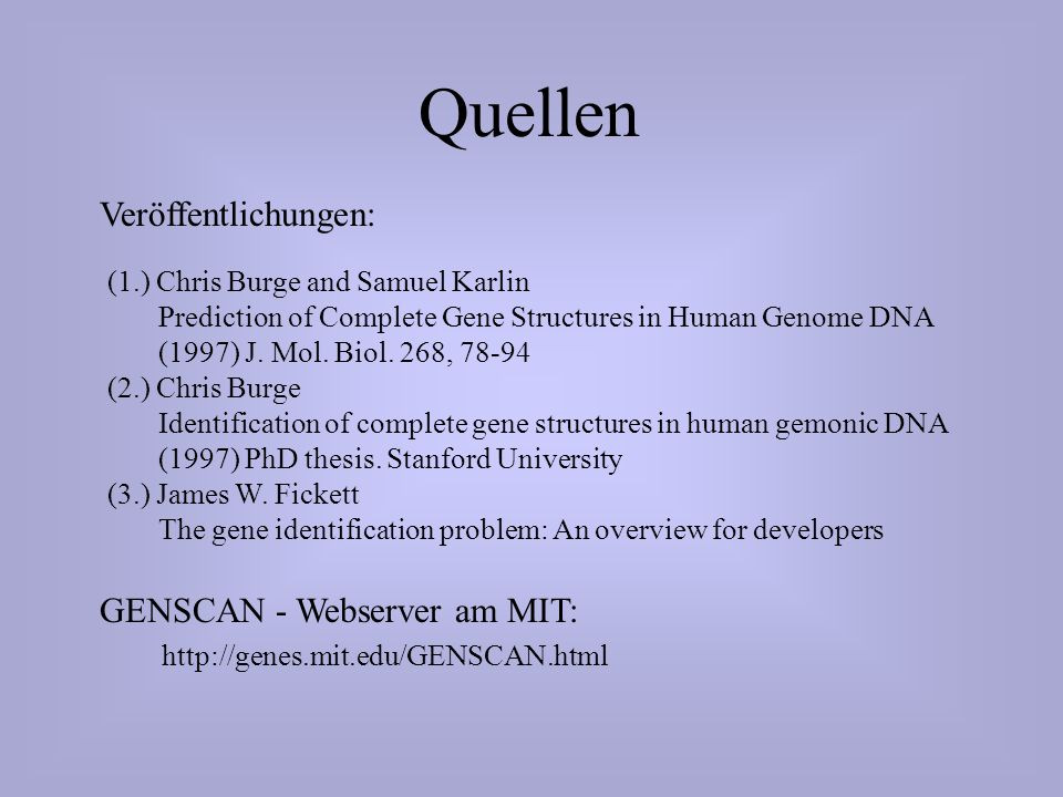 Quellen Veröffentlichungen: (1.) Chris Burge and Samuel Karlin Prediction of Complete Gene Structures in Human Genome DNA (1997) J.