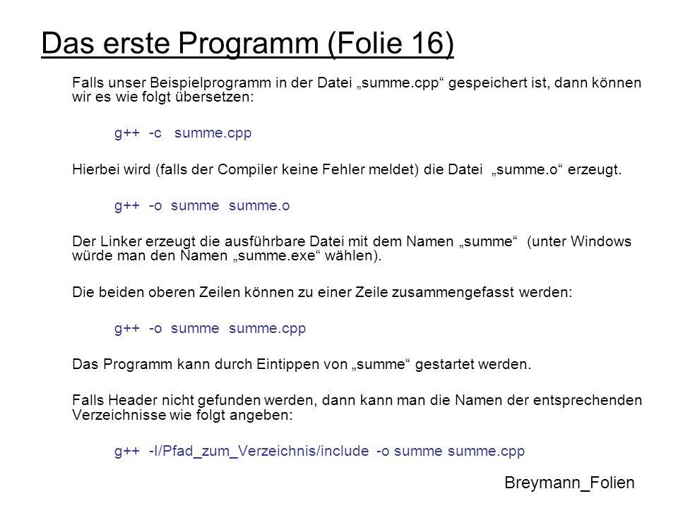 Das erste Programm (Folie 16) Falls unser Beispielprogramm in der Datei summe.cpp gespeichert ist, dann können wir es wie folgt übersetzen: g++ -c sum