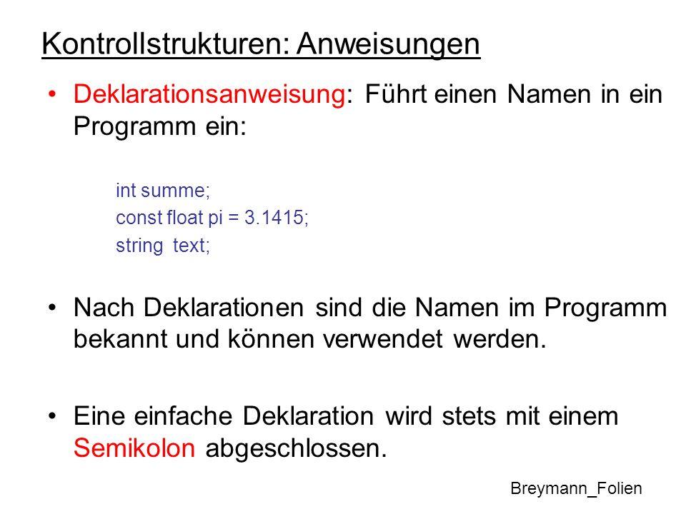 Kontrollstrukturen: Anweisungen Deklarationsanweisung: Führt einen Namen in ein Programm ein: int summe; const float pi = 3.1415; string text; Nach De