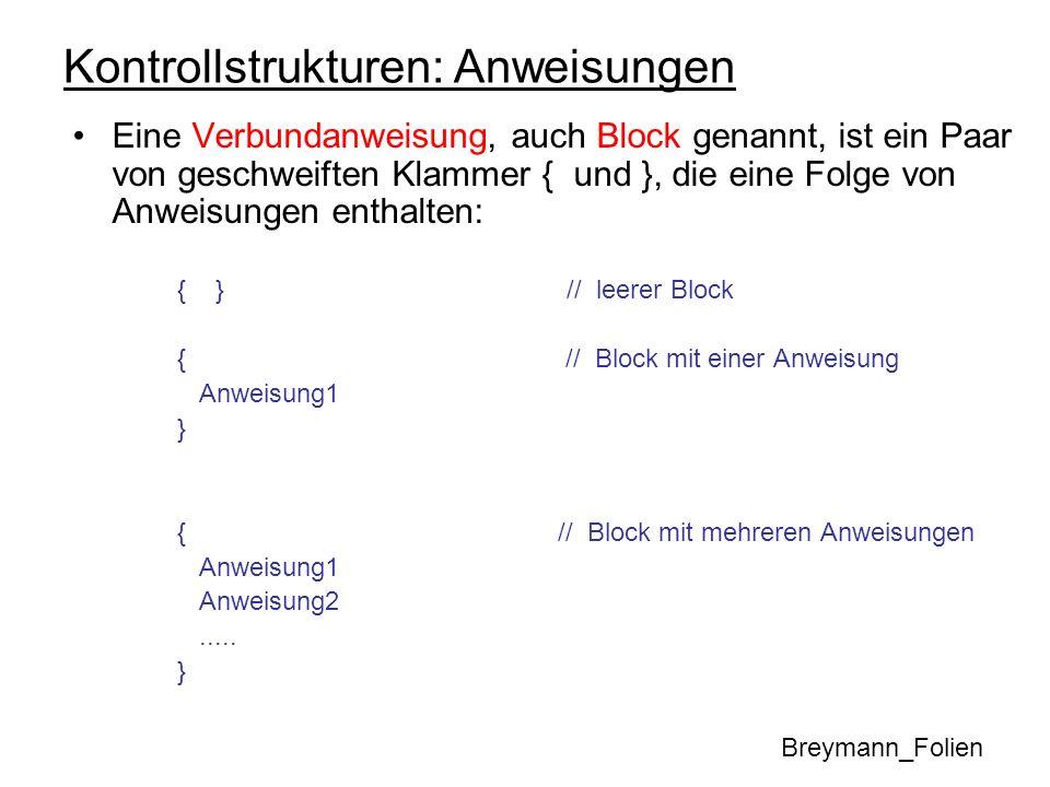 Kontrollstrukturen: Anweisungen Eine Verbundanweisung, auch Block genannt, ist ein Paar von geschweiften Klammer { und }, die eine Folge von Anweisung