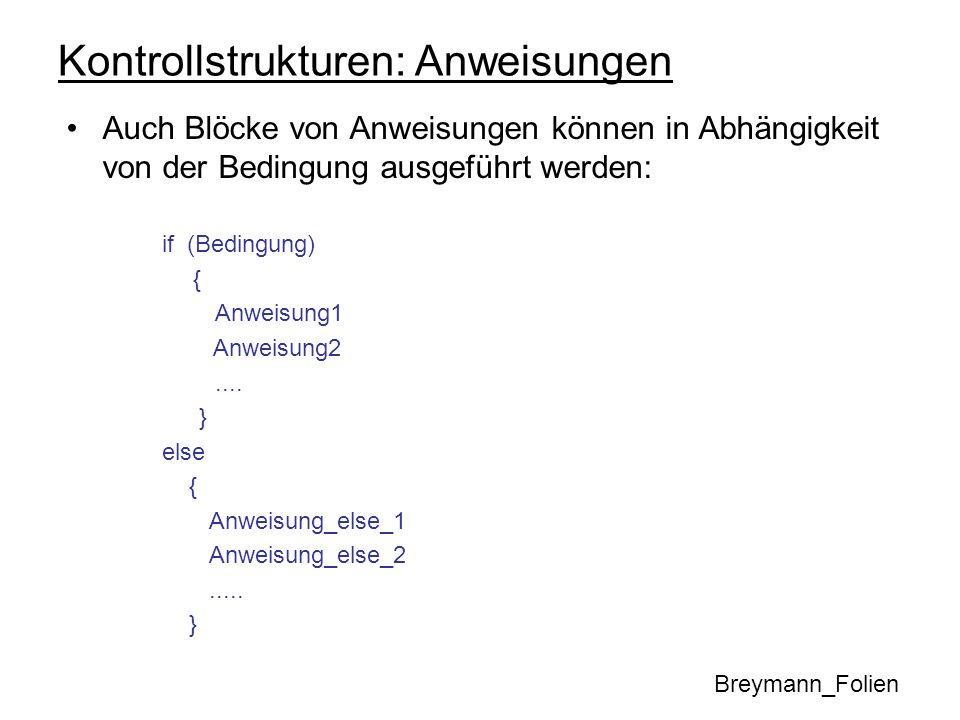Kontrollstrukturen: Anweisungen Auch Blöcke von Anweisungen können in Abhängigkeit von der Bedingung ausgeführt werden: if (Bedingung) { Anweisung1 An