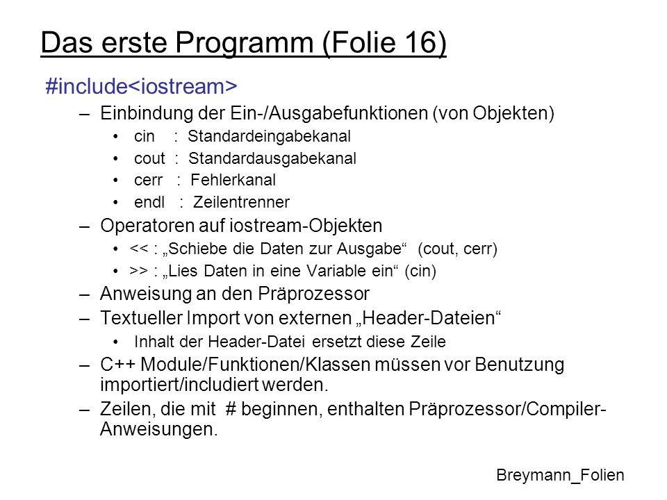 Das erste Programm (Folie 16) #include –Einbindung der Ein-/Ausgabefunktionen (von Objekten) cin : Standardeingabekanal cout : Standardausgabekanal ce