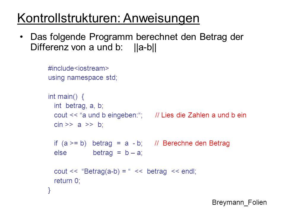 Kontrollstrukturen: Anweisungen Das folgende Programm berechnet den Betrag der Differenz von a und b: ||a-b|| #include using namespace std; int main()