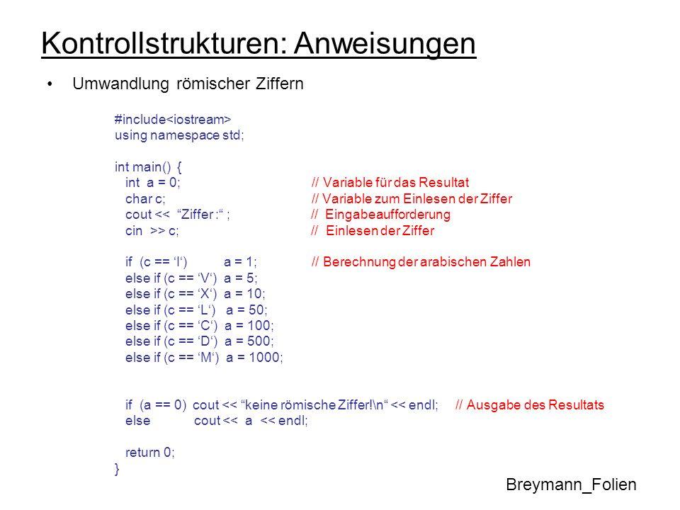 Kontrollstrukturen: Anweisungen Umwandlung römischer Ziffern #include using namespace std; int main() { int a = 0; // Variable für das Resultat char c