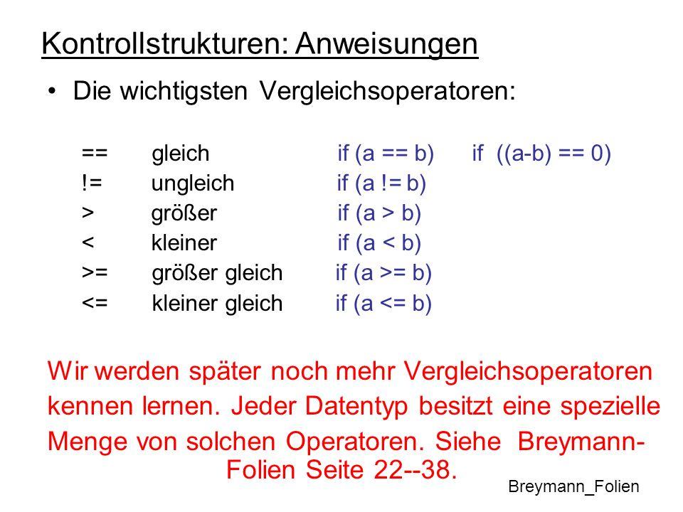Kontrollstrukturen: Anweisungen Die wichtigsten Vergleichsoperatoren: == gleich if (a == b) if ((a-b) == 0) != ungleich if (a != b) > größer if (a > b