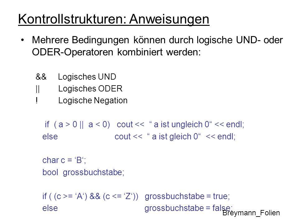 Kontrollstrukturen: Anweisungen Mehrere Bedingungen können durch logische UND- oder ODER-Operatoren kombiniert werden: && Logisches UND || Logisches O