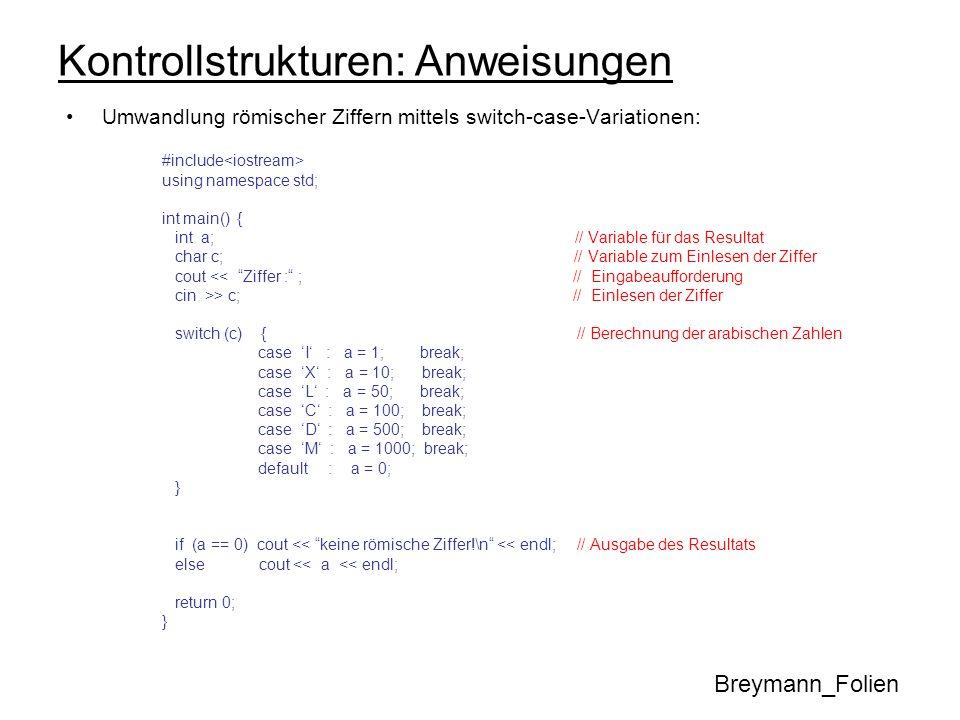 Kontrollstrukturen: Anweisungen Umwandlung römischer Ziffern mittels switch-case-Variationen: #include using namespace std; int main() { int a; // Var
