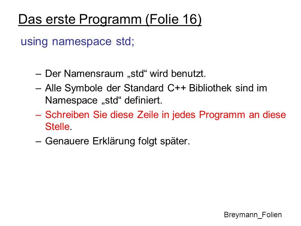 Das erste Programm (Folie 16) Falls unser Beispielprogramm in der Datei summe.cpp gespeichert ist, dann können wir es wie folgt übersetzen: g++ -c summe.cpp Hierbei wird (falls der Compiler keine Fehler meldet) die Datei summe.o erzeugt.