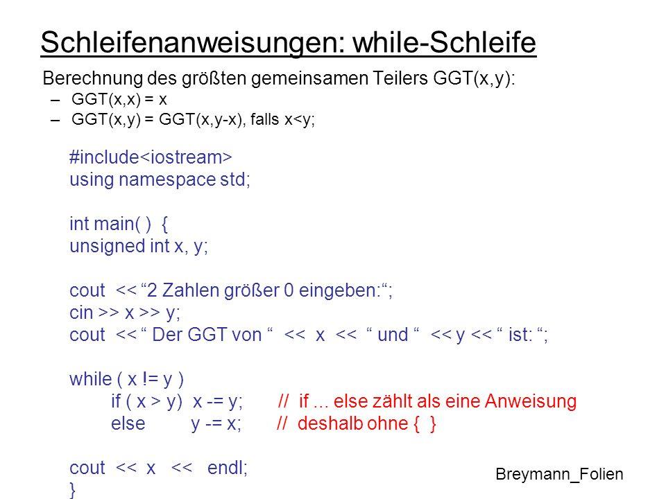 Schleifenanweisungen: while-Schleife Berechnung des größten gemeinsamen Teilers GGT(x,y): –GGT(x,x) = x –GGT(x,y) = GGT(x,y-x), falls x<y; Breymann_Fo