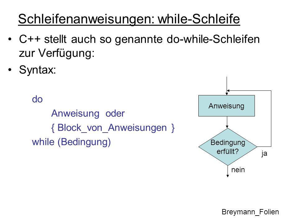Schleifenanweisungen: while-Schleife C++ stellt auch so genannte do-while-Schleifen zur Verfügung: Syntax: do Anweisung oder { Block_von_Anweisungen }