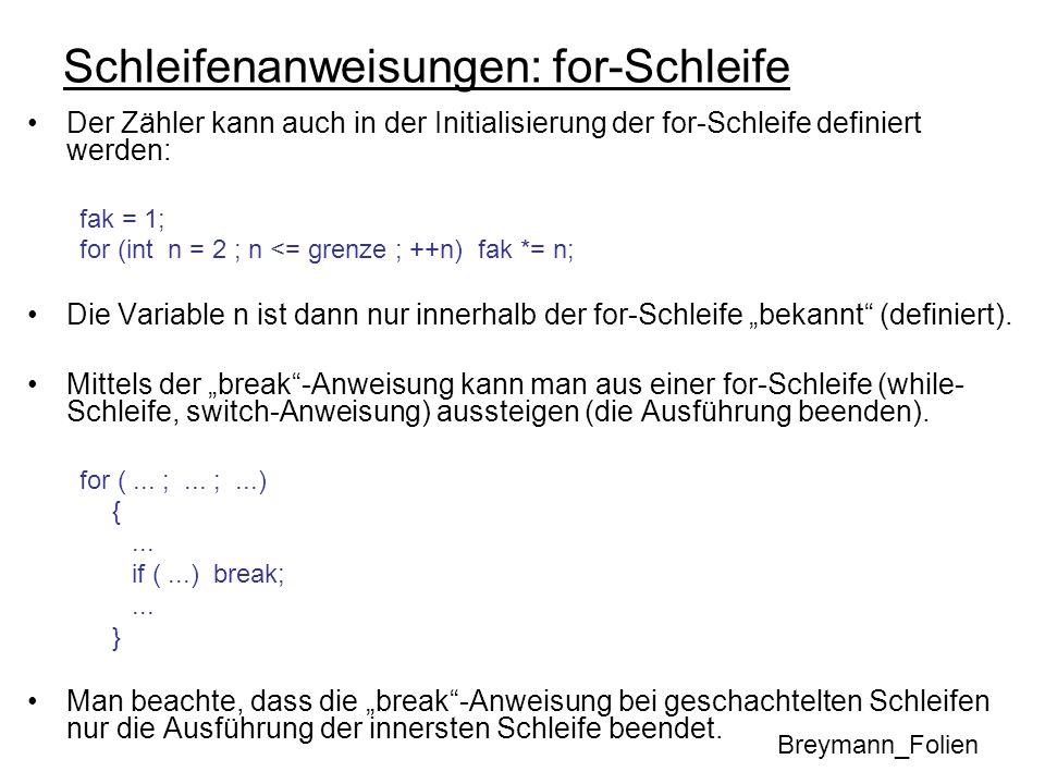 Schleifenanweisungen: for-Schleife Der Zähler kann auch in der Initialisierung der for-Schleife definiert werden: fak = 1; for (int n = 2 ; n <= grenz
