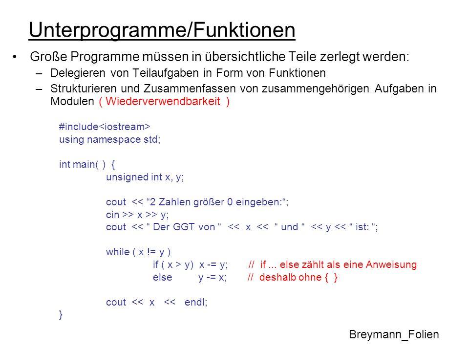 Unterprogramme/Funktionen Große Programme müssen in übersichtliche Teile zerlegt werden: –Delegieren von Teilaufgaben in Form von Funktionen –Struktur