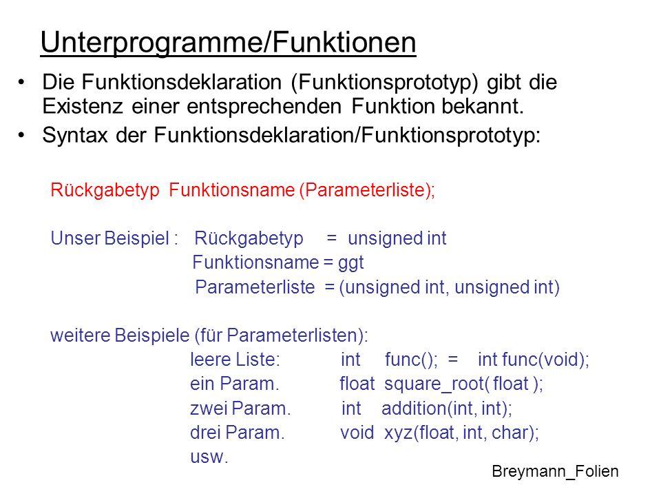 Unterprogramme/Funktionen Die Funktionsdeklaration (Funktionsprototyp) gibt die Existenz einer entsprechenden Funktion bekannt. Syntax der Funktionsde