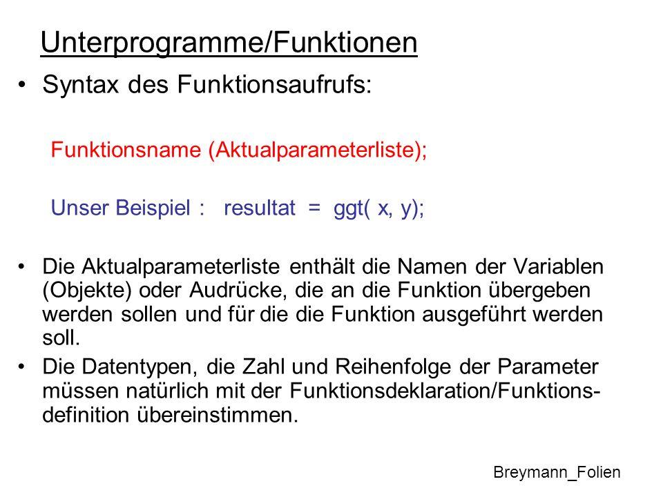 Unterprogramme/Funktionen Syntax des Funktionsaufrufs: Funktionsname (Aktualparameterliste); Unser Beispiel : resultat = ggt( x, y); Die Aktualparamet