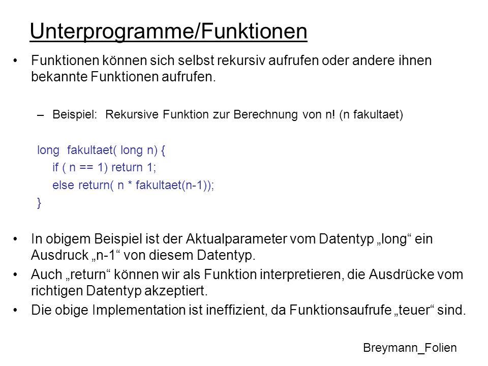Unterprogramme/Funktionen Funktionen können sich selbst rekursiv aufrufen oder andere ihnen bekannte Funktionen aufrufen. –Beispiel: Rekursive Funktio