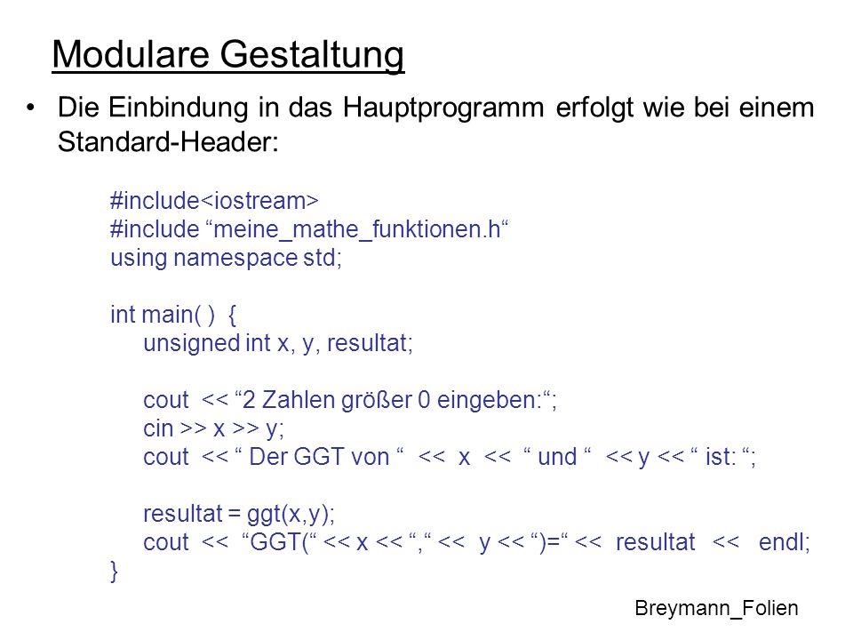 Modulare Gestaltung Die Einbindung in das Hauptprogramm erfolgt wie bei einem Standard-Header: #include #include meine_mathe_funktionen.h using namesp