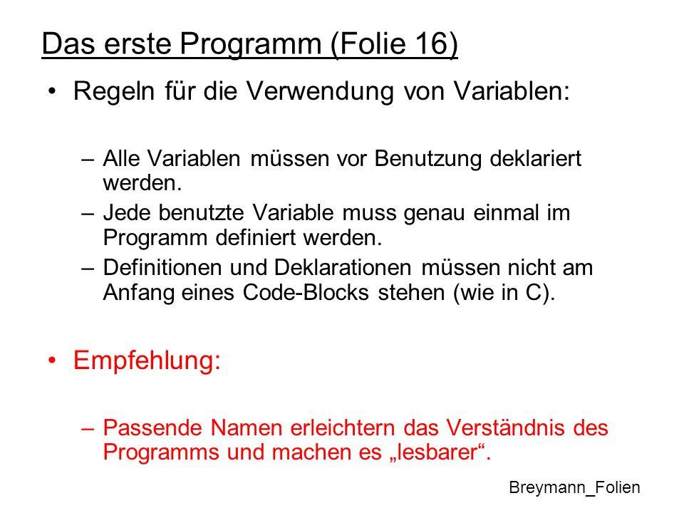 Das erste Programm (Folie 16) Regeln für die Verwendung von Variablen: –Alle Variablen müssen vor Benutzung deklariert werden. –Jede benutzte Variable