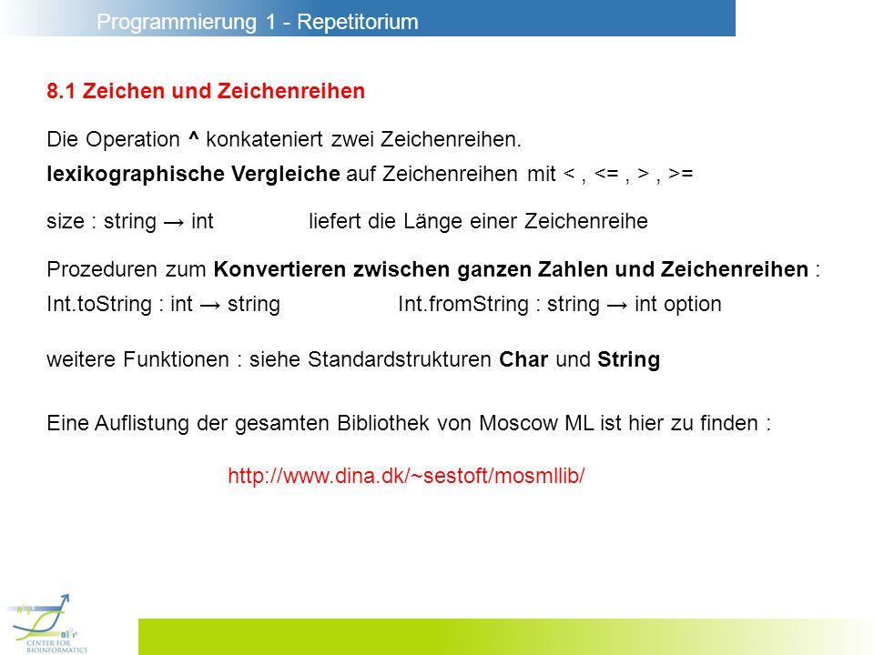 Programmierung 1 - Repetitorium 8.1 Zeichen und Zeichenreihen Die Operation ^ konkateniert zwei Zeichenreihen. lexikographische Vergleiche auf Zeichen