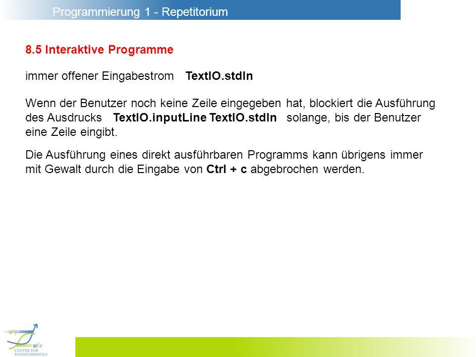 Programmierung 1 - Repetitorium 8.5 Interaktive Programme immer offener Eingabestrom TextIO.stdIn Wenn der Benutzer noch keine Zeile eingegeben hat, b