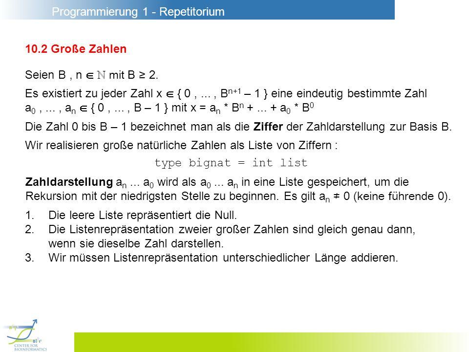Programmierung 1 - Repetitorium 10.2 Große Zahlen Seien B, n mit B 2. Es existiert zu jeder Zahl x { 0,..., B n+1 – 1 } eine eindeutig bestimmte Zahl